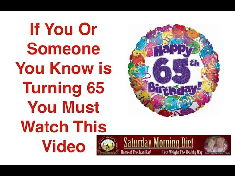 Are You Or Someone You Know Turning 65- Watch This Video