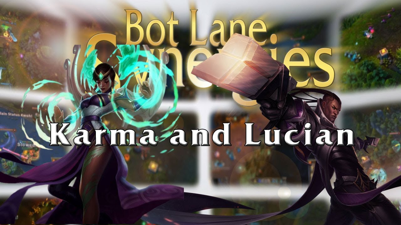 League of Legends Bot Lane Synergy - Karma and Lucian