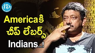 Indians Are Cheap Labours To Americans - Ram Gopal Varma | Ramuism 2nd Dose - IDREAMMOVIES