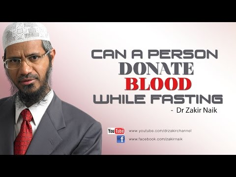 Can a person Donate Blood while Fasting by Dr Zakir Naik