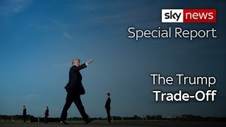 Special Report: The Trump Trade-Off - SKYNEWS