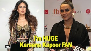 I'm HUGE Kareena Kapoor FAN: Neha Dhupia - IANSINDIA