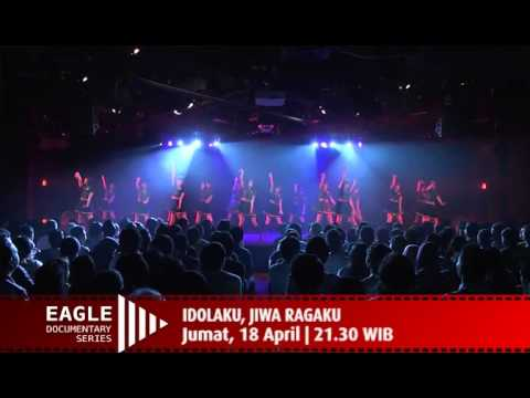 #Eagle Doc Series: Idolaku, Jiwa Ragaku. Jumat 18 April 2014