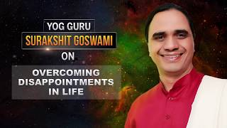 Disappointments in Life | The Speaking Tree with Guru Dr. Surakshit Goswami Ep13 - TIMESOFINDIACHANNEL