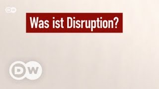 What is 'Disruption'? | DW English - DEUTSCHEWELLEENGLISH
