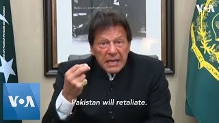 Pakistan's Imran Khan Warns of Swift Retaliation if Attacked by India - VOAVIDEO