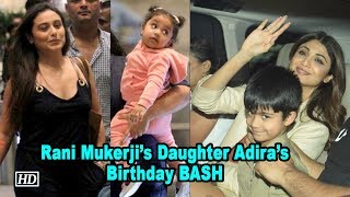 Rani Mukerji's Daughter Adira's Birthday BASH - IANSLIVE