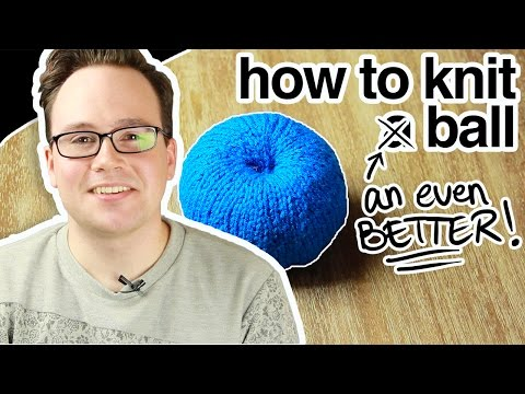 How to Knit an Even Better Ball! (aka: Advanced)