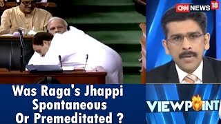 Was Raga's Jhappi Spontaneous Or Premeditated? | Viewpoint | CNN News18 - IBNLIVE