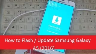 How to Flash / Update Samsung Galaxy A5 (2016)