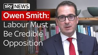 Owen Smith: Labour Must Be A Credible Opposition - SKYNEWS