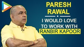 """Paresh Rawal: """"I would love to work with Ranbir Kapoor again"""" 