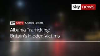 Special report: Albania's human trafficking - Britain's hidden victims - SKYNEWS