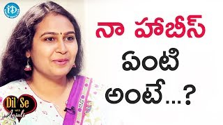 Mourya Narapureddy About Her Hobbies || Dil Se With Anjali - IDREAMMOVIES