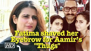 """Fatima shaved her Eyebrow for Aamir's """"Thugs of Hindoustan"""" - BOLLYWOODCOUNTRY"""