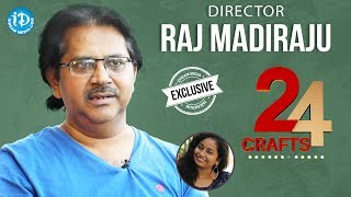 Director Raj Madiraju Exclusive Interview || 24 Crafts #4 || #441 - IDREAMMOVIES