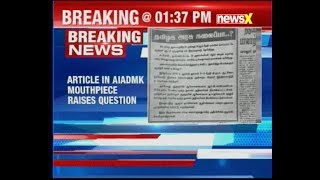Article in AIADMK mouthpiece raises questions on survival of the Tamil Nadu government - NEWSXLIVE