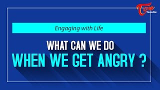 What We Do When We Get Angry ? - TELUGUONE