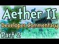 Aether II - SMP Developer Commentary Part 2 -