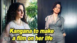 Kangana Ranaut to make a film on her life - BOLLYWOODCOUNTRY