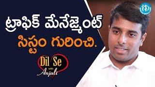 ట్రాఫిక్ మేనేజ్మెంట్  సిస్టం గురించి. - Vishwajith Kampati IPS || Dil Se With Anjali - IDREAMMOVIES