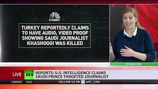 US intelligence claims Saudi prince targeted Khashoggi – reports - RUSSIATODAY