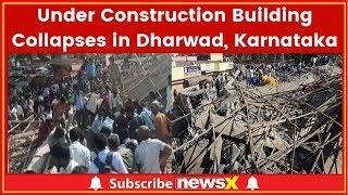Under Construction Building Collapses in Dharwad, Karnataka; 40 feared trapped - NEWSXLIVE