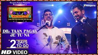 Dil Taan Pagal/Je Tu Na | 2 Days To Go | T-Series Mixtape Punjabi | Akhil Sachdeva Amber Vashisht | - TSERIES