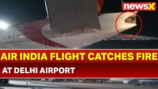 Air India Auxilliary Power Unit Catches Fire last night at Delhi Airport - NEWSXLIVE