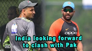 Asia Cup 2018 | India looking forward to clash with Pak - IANSINDIA