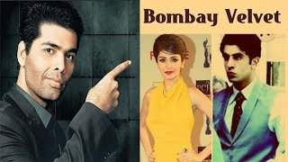 Karan Johar's take on 'Bombay Velvet' movie | Bollywood News - ZOOMDEKHO