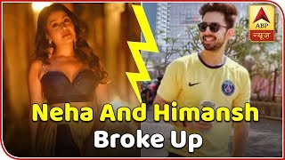 EXCLUSIVE ! Neha Kakkar Broke up with Boyfriend Himansh Kohli ? - ABPNEWSTV