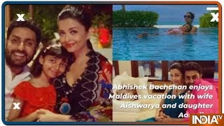 Abhishek Bachchan enjoys Maldives vacation with his girls Aishwarya and Aaradhya - INDIATV