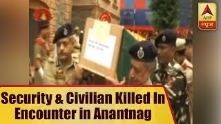 J&K: Security personnel, civilian killed in an encounter in Anantnag - ABPNEWSTV
