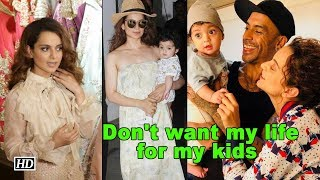 Kangana doesn't want her life for her kids! - BOLLYWOODCOUNTRY