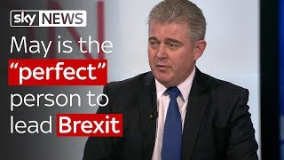 "Brandon Lewis: May is the ""perfect"" person to lead Brexit talks - SKYNEWS"