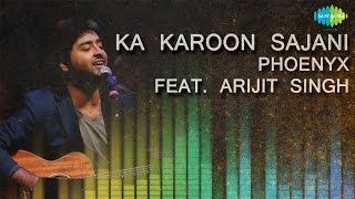 Ka Karoon Sajani | Unplugged | Hindi Song | Phoenyx Feat. Arijit Singh - SAREGAMAINDIA