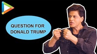 Shah Rukh Khan REVEALS a question that he has for Donald Trump - HUNGAMA