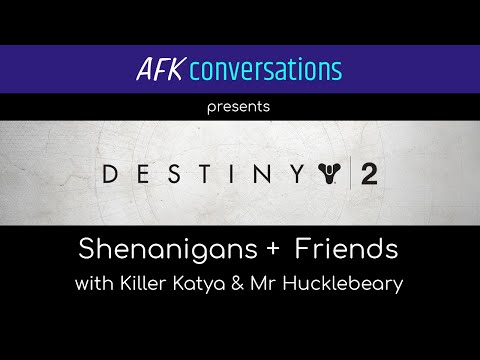 Destiny 2 Shenanigans + Friends