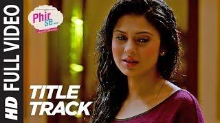 PHIR SE (Title Song) Full Video | Nikhil D'souza | Shreya Ghoshal |  Kunal Kohli & Jennifer Winget - TSERIES