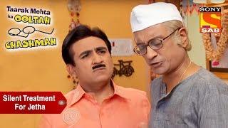 Champaklal Gives Jetha A Silent Treatment | Taarak Mehta Ka Ooltah Chashmah - SABTV