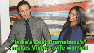 """""""India's Best Dramebaaz's"""" makes Vivek Oberoi's wife worried... Why? - BOLLYWOODCOUNTRY"""