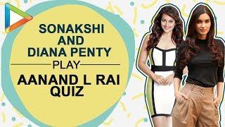 You SNOOZE You Loose   Sonakshi Sinha & Diana Penty PLAY Aanand L Rai Quiz - HUNGAMA