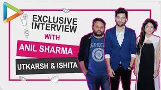 Fantastic full interview of Anil Sharma, Utkarsh Sharma & Ishita Chauhan | Genius - HUNGAMA