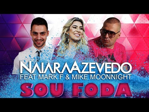 Naiara Azevedo Feat Mark F & Mike Moonnight - Sou Foda (Club Mix)
