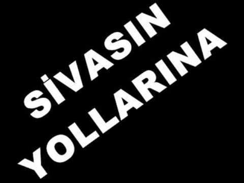 SİVASIN YOLLARINA
