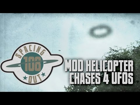 MOD helicopter chases four UFOs? - Spacing Out! Ep. 108