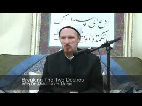 Abdal Hakim Murad: Breaking The Two Desires Part 3
