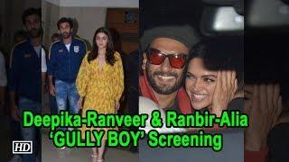 Deepika- Ranveer & Ranbir - Alia at screening of 'GULLY BOY' - IANSLIVE