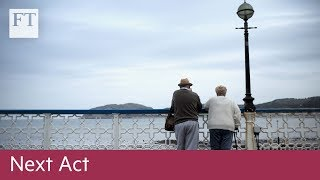 FT Next Act: how to plan for later life - FINANCIALTIMESVIDEOS